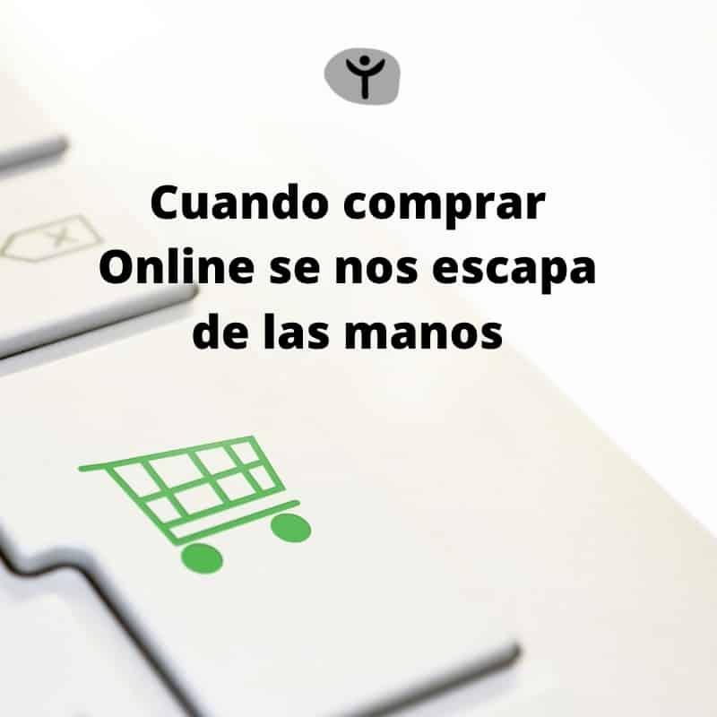 Cuando comprar Online se nos escapa de las manos