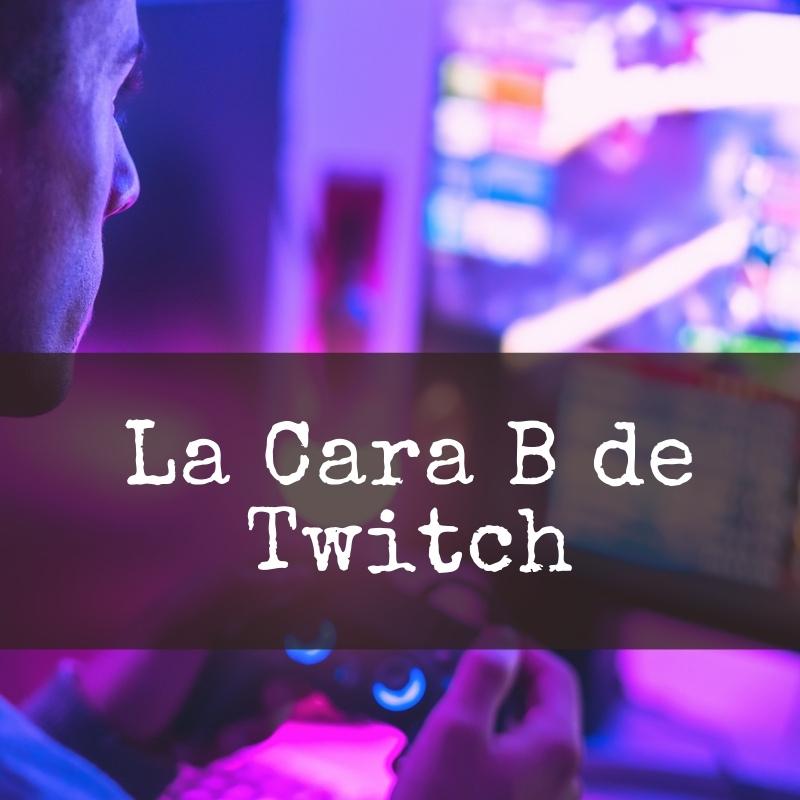 La Cara B de Twitch